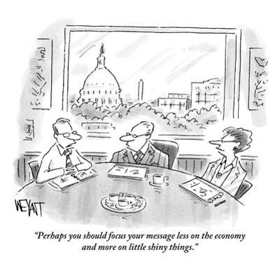 """""""Perhaps you should focus your message less on the economy and more on lit?"""" - New Yorker Cartoon by Christopher Weyant"""