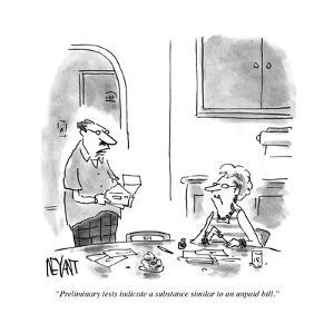 """""""Preliminary tests indicate a substance similar to an unpaid bill."""" - Cartoon by Christopher Weyant"""