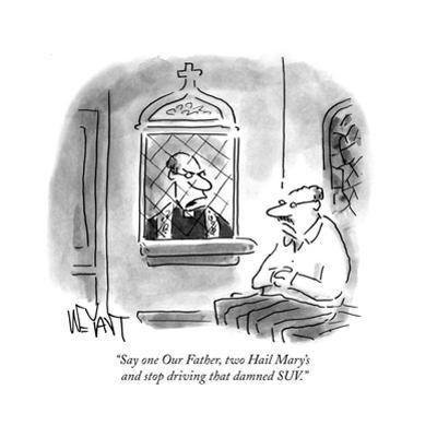 """""""Say one Our Father, two Hail Mary's and stop driving that damned SUV."""" - Cartoon by Christopher Weyant"""