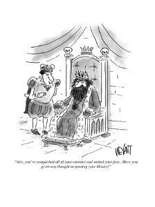 """""""Sire, you've vanquished all of your enemies and smote your foes. Have you?"""" - Cartoon by Christopher Weyant"""