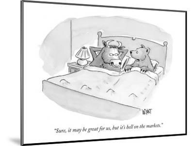"""""""Sure, it may be great for us, but it's hell on the markets."""" - New Yorker Cartoon by Christopher Weyant"""