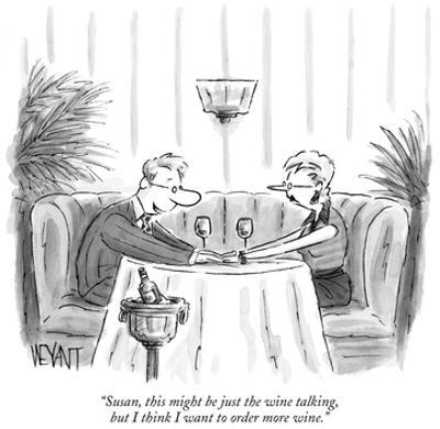 """Susan, this might be just the wine talking, but  I think I want to order …"" - New Yorker Cartoon by Christopher Weyant"