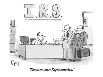 """""""Taxation, meet Representation."""" - New Yorker Cartoon"""