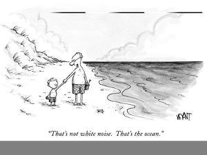 """That's not white noise.  That's the ocean."" - New Yorker Cartoon by Christopher Weyant"
