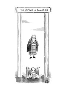 The Mother of Damocles. A man wearing a toga sits while an older woman sta? - New Yorker Cartoon by Christopher Weyant