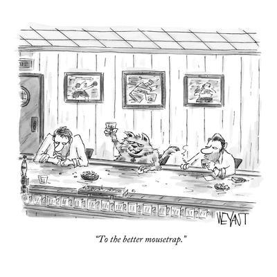 """To the better mousetrap."" - New Yorker Cartoon"