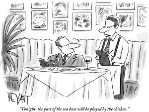 """Tonight, the part of the sea bass will be played by the chicken."" - New Yorker Cartoon by Christopher Weyant"
