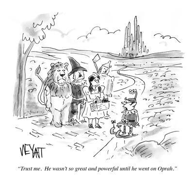 """Trust me. He wasn't so great and powerful until he went on Oprah."" - Cartoon"