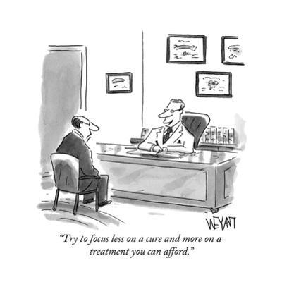 """""""Try to focus less on a cure and more on a treatment you can afford."""" - New Yorker Cartoon by Christopher Weyant"""