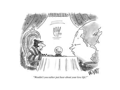 """""""Wouldn't you rather just hear about your love life?"""" - Cartoon by Christopher Weyant"""