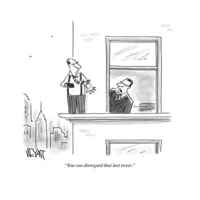 """You can disregard that last tweet."" - Cartoon by Christopher Weyant"