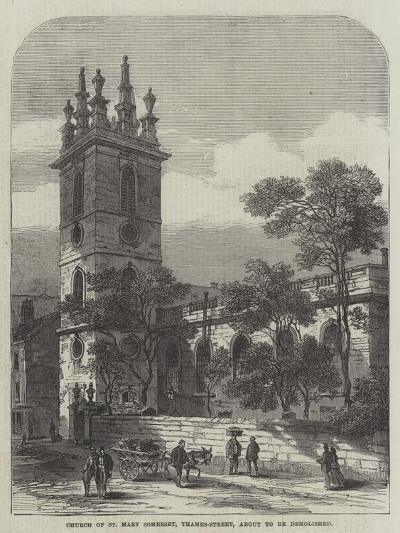 Church of St Mary Somerset, Thames-Street, About to Be Demolished--Giclee Print