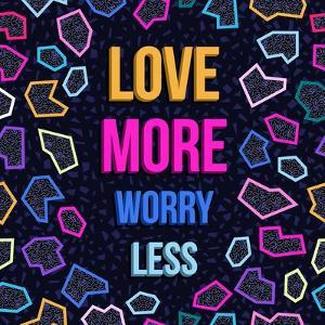 Love More, Worry Less by cienpies