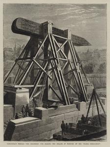 Cleopatra's Needle, the Machinery for Placing the Obelisk in Position on the Thames Embankment