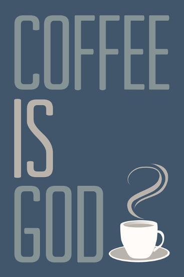 Coffee Is God Humor Poster--Art Print