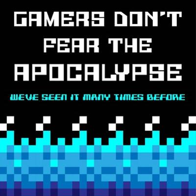 Gamers Don't Fear The Apocalypse - Blue