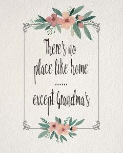 There's No Place Like Home Except Grandma's Pink Flowers by Color Me Happy