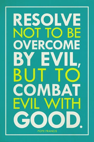 Combat Evil With Good Pope Francis Quote--Art Print