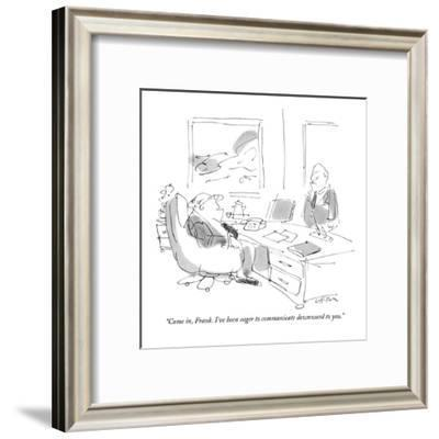 """""""Come in, Frank. I've been eager to communicate downward to you."""" - New Yorker Cartoon-Dean Vietor-Framed Premium Giclee Print"""