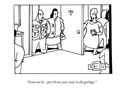 """Come on in?just throw your coats in the garbage."" - New Yorker Cartoon-Bruce Eric Kaplan-Premium Giclee Print"