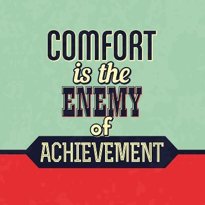 Comfort Is the Enemy of Achievement-Lorand Okos-Art Print