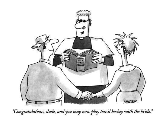 """Congratulations, dude, and you may now play tonsil hockey with the bride."" - New Yorker Cartoon-Jack Ziegler-Premium Giclee Print"