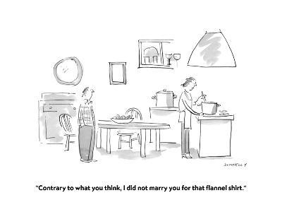 """Contrary to what you think, I did not marry you for that flannel shirt."" - Cartoon-Liza Donnelly-Premium Giclee Print"