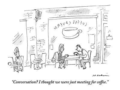 """""""Conversation? I thought we were just meeting for coffee."""" - New Yorker Cartoon-Michael Maslin-Premium Giclee Print"""