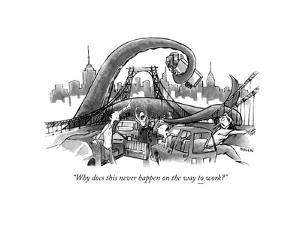 """""""Why does this never happen on the way to (UNDERLINE) work?"""" - New Yorker Cartoon by Corey Pandolph"""