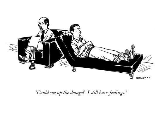 """""""Could we up the dosage?  I still have feelings."""" - New Yorker Cartoon-Alex Gregory-Premium Giclee Print"""