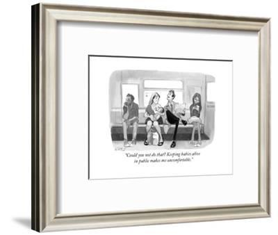 """Could you not do that? Keeping babies alive in public makes me uncomforta... - New Yorker Cartoon-Will McPhail-Framed Premium Giclee Print"