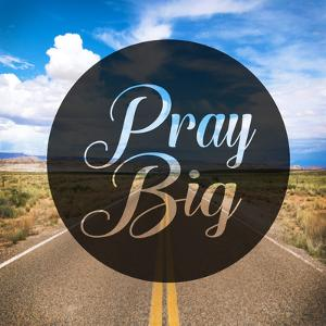 Pray Big by Cynthia Alvarez