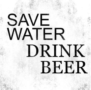 Save Water Drink Beer by Cynthia Alvarez