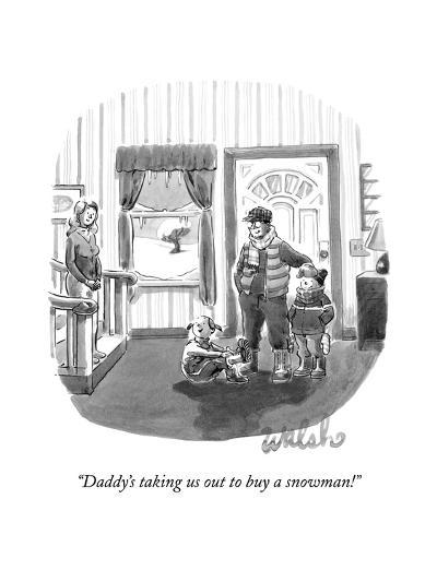 """""""Daddy's taking us out to buy a snowman!"""" - New Yorker Cartoon-Liam Walsh-Premium Giclee Print"""
