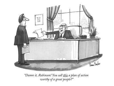 """""""Damn it, Robinson! You call this a plan of action worthy of a great peopl?"""" - New Yorker Cartoon-Dana Fradon-Premium Giclee Print"""