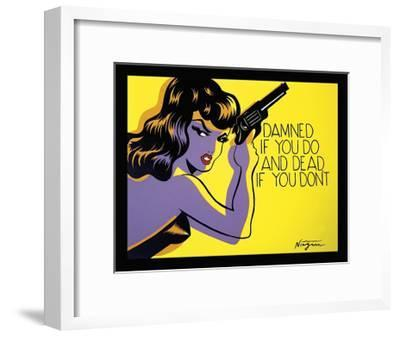 Damned If You Do, and Dead If You Don't-Niagara-Framed Giclee Print