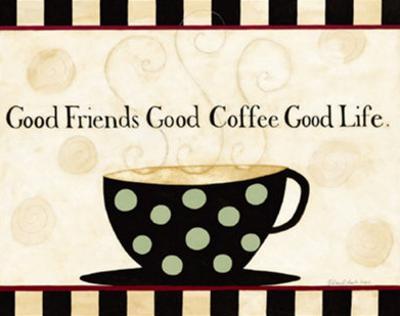 Good Friends, Good Coffee, Good Life