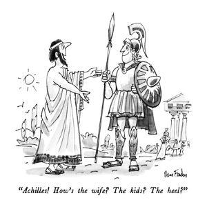 """Achilles!  How's the wife?  The kids?  The heel?"" - New Yorker Cartoon by Dana Fradon"