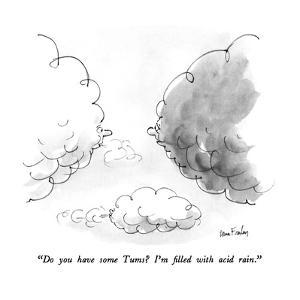 """""""Do you have some Tums?  I'm filled with acid rain."""" - New Yorker Cartoon by Dana Fradon"""