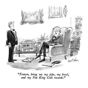 """""""Fenton, bring me my pipe, my bowl, and my Nat King Cole records."""" - New Yorker Cartoon by Dana Fradon"""