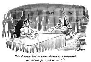"""""""Good news! We've been selected as a potential burial site for nuclear waste."""" - New Yorker Cartoon by Dana Fradon"""