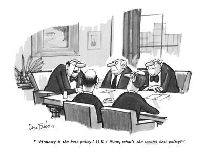 """ 'Honesty is the best policy.' O.K.! Now, what's the second-best policy?"" - New Yorker Cartoon"