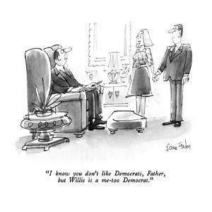 """""""I know you don't like Democrats, Father, but Willis is a me-too Democrat.?"""" - New Yorker Cartoon by Dana Fradon"""