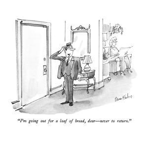 """""""I'm going out for a loaf of bread,  dear?never to return."""" - New Yorker Cartoon by Dana Fradon"""
