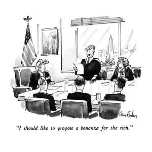 """""""I should like to propose a bonanza for the rich."""" - New Yorker Cartoon by Dana Fradon"""