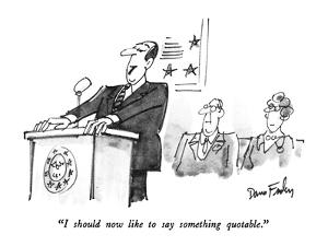 """""""I should now like to say something quotable."""" - New Yorker Cartoon by Dana Fradon"""