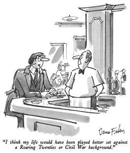 """""""I think my life would have been played better set against a Roaring Twent…"""" - New Yorker Cartoon by Dana Fradon"""
