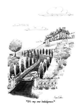 """It's my one indulgence."" - New Yorker Cartoon"