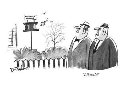 """""""Liberals!"""" - New Yorker Cartoon"""