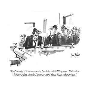 """""""Ordinarily, I lean toward a land-based-MX system. But when I have a few d?"""" - New Yorker Cartoon by Dana Fradon"""